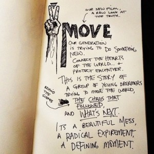 Sketchbook with words: Move. This is the story of ... young dreamers, trying to move the world, the chaos that followed, and what's next.